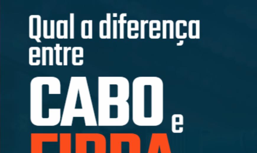 A diferença entre Cabo e Fibra Ótica